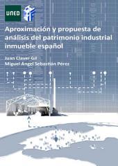 APROXIMACIÓN Y PROPUESTA DE ANÁLISIS DEL PATRIMONIO INDUSTRIAL INMUEBLE ESPAÑOL