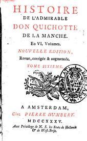 Histoire de l'admirable don Quichotte de la Manche. En 6. volumes. Tome premier [-sixieme]: Volume6