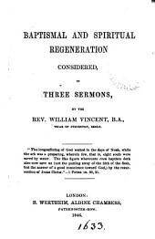 Baptismal and spiritual regeneration considered, in three sermons