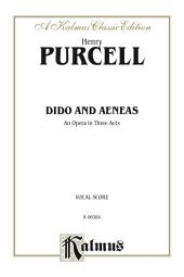 Dido and Aeneas - An Opera in Three Acts: Vocal (Opera) Score with English Text