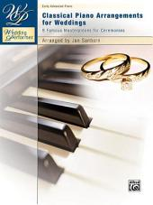 Wedding Performer: Classical Piano Arrangements for Weddings: 8 Famous Masterpieces for Ceremonies