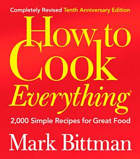 How to Cook Everything  Completely Revised 10th Anniversary Edition  Book
