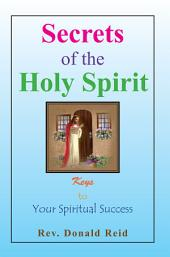 Secrets of the Holy Spirit: Keys to Your Spiritual Success