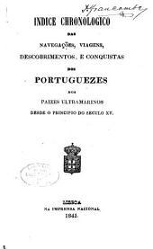 Indice chronologico das navegações, viagens, descobrimentos, e conquistas dos portuguezes nos paizes ultramarinos desde o principio do seculo XV.