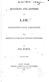 Questions and Answers on Law: Alphabetically Arranged. With References to the Most Approved Authorities, Volume 2