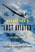 Antarctica s Lost Aviator  The Epic Adventure to Explore the Last Frontier on Earth PDF