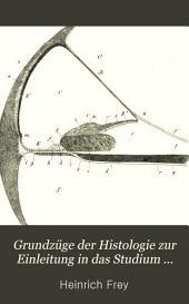 Grundzüge der Histologie zur Einleitung in das Studium derselben: Vierundzwanzig Vorlesungen