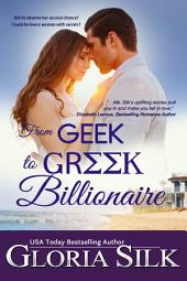 From Geek to Greek Billionaire: Did he deserve a second chance? Could he love a woman with secrets?