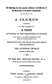 An apology for the ancient fulness and purity of the doctrine of the kirk of Scotland: a sermon preached on the occasion of a fast appointed by the Presbytery of London, to be held ... because of the low ebb of religion among the children of the Scottish church residing in these parts