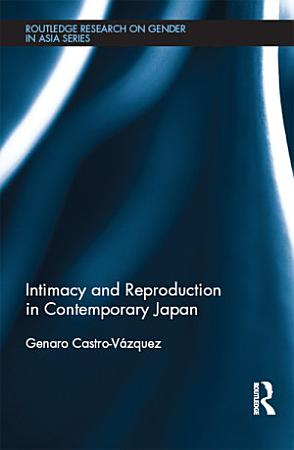 Intimacy and Reproduction in Contemporary Japan PDF