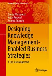 Designing Knowledge Management-Enabled Business Strategies: A Top-Down Approach