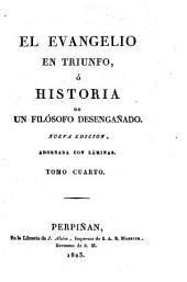 El evangelio en triunfo ó Historia de un filósofo desengañado: Volumen 4