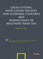 Cross-cutting Issues under the WTO: Non-economic Concerns and Enhancement of Healthier Trade Ties