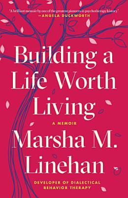 Building a Life Worth Living  A Memoir