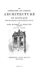 The Castellated and Domestic Architecture of Scotland from the Twelfth to the Eighteenth Century: Volume 3