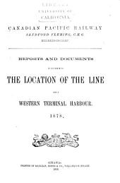 Reports and Documents in Reference to the Location of the Line and a Western Terminal Harbour: 1878