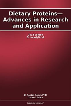 Dietary Proteins   Advances in Research and Application  2012 Edition PDF