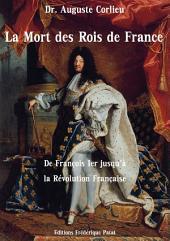 La Mort des Rois de France: depuis François Ier jusqu'à la Révolution Française