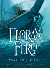 Flora's Fury: How a Girl of Spirit and a Red Dog Confound Their Friends, Astound Their Enemies, and Learn the Impo