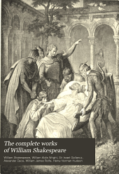 The Complete Works of William Shakespeare: The Cambridge Text from the Latest Edition of William Aldis Wright; with Introductions, Notes and Glossaries to Each Play by Israel Gollancz. The Complete Notes, with Variorum Readings and General Glossary of Alexander Dyce; a General Introduction, and a Bibliography by W. J. Rolfe; a History of the Drama, and General Criticism by Henry N. Hudson and Others, and a Complete Character Index, Volume 8