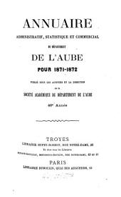 Annuaire administratif, statistique et commercial du Département de l'Aube: pour ... 1871/72