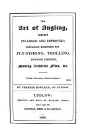 The Art of Angling: Greatly Enlarged and Improved; Containing Directions for Fly-fishing, Trolling, Bottom Fishing, Making Artificial Flies, Etc