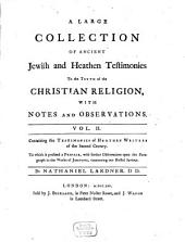 A Large Collection of Ancient Jewish and Heathen Testimonies to the Truth of the Christian Religion: With Notes and Observations. 2. Cont. the Testimonies of Heathen Writers of the 2. Century. Preface ... upon the Paragr. in the Works of Josephus. - 1765. - XIII, 406 S.