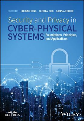 Security and Privacy in Cyber Physical Systems PDF