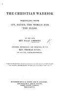 The Christian warrior  wrestling with sin  Satan  the world and the flesh  Abridged  methodized and improved by T  Jones PDF