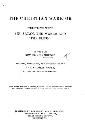 The Christian warrior  wrestling with sin  Satan  the world and the flesh  Abridged  methodized and improved by T  Jones