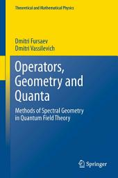 Operators, Geometry and Quanta: Methods of Spectral Geometry in Quantum Field Theory