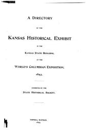 A Directory of the Kansas Historical Exhibit in the Kansas State Building at the World's Columbian Exposition, 1893