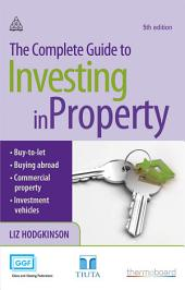 The Complete Guide to Investing in Property: Edition 5