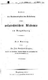 Ueber die Nothwendigkeit der Gründung einer polytechnischen Akademie in Augsburg: Ein Antrag