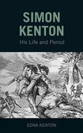 Simon Kenton: His Life and Period: 1755-1836