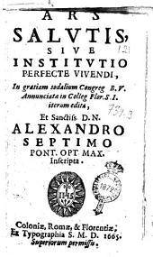 Ars salutis, sive institutio perfecte vivendi, in gratiam sodalium congreg B.V. ... et Sanctis D.N. Alexandro Septimo pont. opt max. inscripta