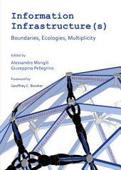 Information Infrastructure(s): Boundaries, Ecologies, Multiplicity