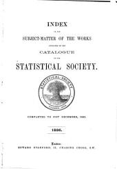 Index to the Subject-matter of the Works Contained in the Catalogue of the Statistical Society: Completed to 31st December, 1883. 1886