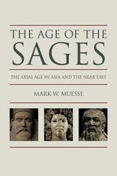 The Age of the Sages: The Axial Age in Asia and the Near East