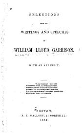 Selections from the Writings and Speeches of William Lloyd Garrison: With an Appendix ...