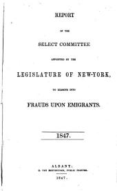 Report of the Select Committee Appointed by the Legislature of New-York, to Examine Into Frauds Upon Emigrants, 1847