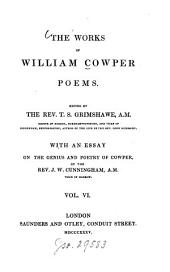 The works ¬of William Cowper: Poems : with an essay on the genius and poetry of Cowper, Volume 6