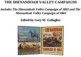 The Shenandoah Valley Campaigns  Omnibus E book PDF
