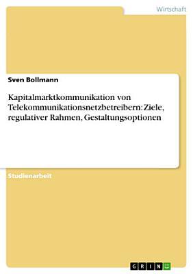 Kapitalmarktkommunikation von Telekommunikationsnetzbetreibern  Ziele  regulativer Rahmen  Gestaltungsoptionen PDF