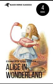 Alice in Wonderland Collection – All Four Books: Alice in Wonderland, Alice Through the Looking Glass, Hunting of the Snark and Alice Underground (Black Horse Classics)