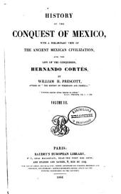 History of the Conquest of Mexico: With a Preliminary View of the Ancient Mexican Civilization, and the Life of the Conqueror, Hernando Cortés, Volume 3