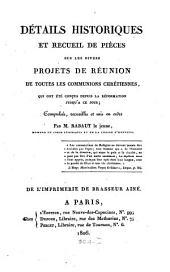 Détails historiques et recueil de Pièces sur les divers Projets de Reunion de toutes les communions Chretienne