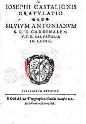 Iosephi Castalionis Gratulatio ad Siluium Antonianum S.R.E. cardinalem tit. S. Saluatoris in Lauro