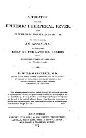 A Treatise on the Epidemic Puerperal Fever, as it Prevailed in Edinburgh in 1821-1822, to which is Added an Appendix, Containing the Essay of ... Gordon on the Puerperal Fever of Aberdeen in 1789-1792