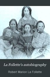 La Follette's Autobiography: A Personal Narrative of Political Experiences, by Robert M. La Follette ...